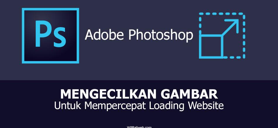 Panduan Cara mengecilkan gambar untuk mempercepat loading website