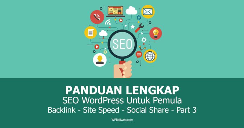 Panduan SEO WordPress Untuk Pemula bagian ke tiga, BackLinks, Site Speed dan lainnya